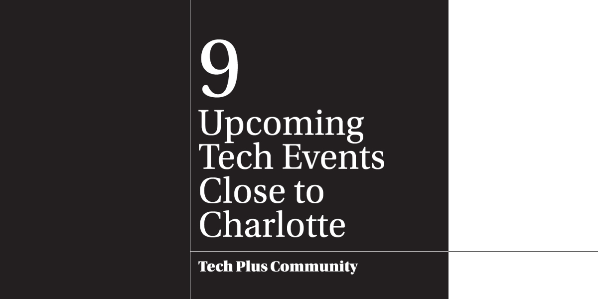 9 Upcoming Tech Events Close to Charlotte
